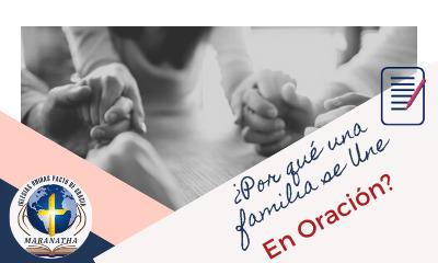 Familias que oran, siete razones por las que deben hacerlo¡¡